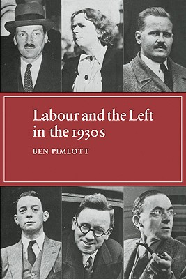 Labour and the Left in the 1930s - Pimlott, Ben