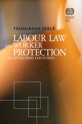 Labour Law and Worker Protection in Developing Countries - Tekl, Tzehainesh
