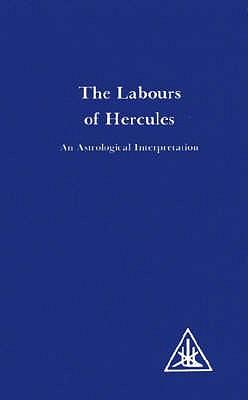Labours of Hercules: An Astrological Interpretation - Bailey, Alice A.