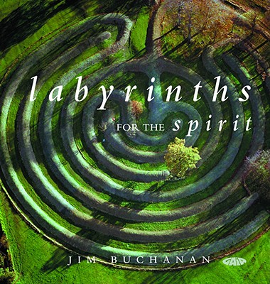 Labyrinths for the Spirit: How to Create Your Own Labyrinths for Meditation and Enlightenment - Buchanan, Jim
