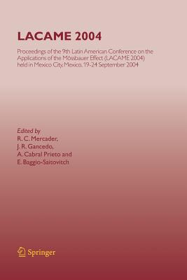 Lacame 2004: Proceedings of the 9th Latin American Conference on the Applications of the Mossbauer Effect, (Lacame 2004) Held in Mexico City, Mexico, 19-24 September 2004 - Mercader, R C (Editor), and Gancedo, J R (Editor), and Cabral Prieto, A (Editor)