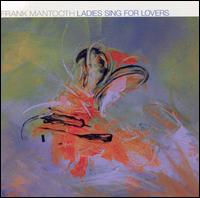 Ladies Sing for Lovers - Frank Mantooth