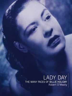 Lady Day: The Many Faces of Billie Holiday - O'Meally, Robert G