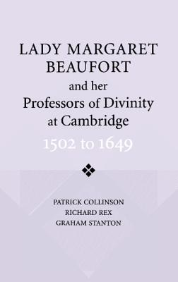 Lady Margaret Beaufort and Her Professors of Divinity at Cambridge: 1502-1649 - Collinson, Patrick