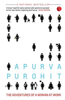 Lady, You're Not a Man!: The Adventures of a Woman at Work - Purohit, Apurva
