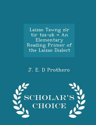Laizao Tawng Zir Tir Tza-UK = an Elementary Reading Primer of the Laizao Dialect - Scholar's Choice Edition - Prothero, J E D