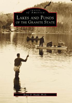 Lakes and Ponds of the Granite State - Heald, Bruce D, PhD.