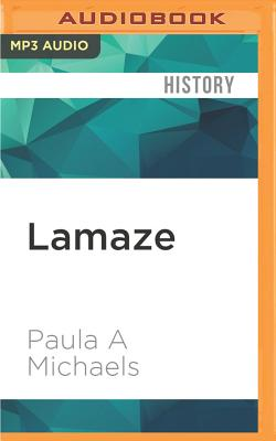Lamaze: An International History - Michaels, Paula A, and Marlo, Coleen (Read by)