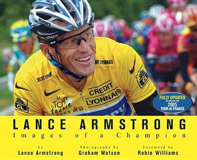 Lance Armstrong: Images of a Champion: Images of a Champion - Armstrong, Lance, and Watson, Graham (Photographer), and Williams, Robin (Foreword by)