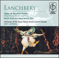 Lanchbery: Tales of Beatrix Potter - Royal Opera House Covent Garden Chorus and Orchestra; John Lanchbery (conductor)