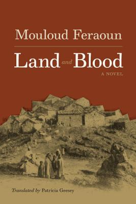 Land and Blood - Feraoun, Mouloud, and Geesey, Patricia A (Translated by)
