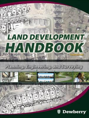 Land Development Handbook: Planning, Engineering, and Surveying - Dewberry, Sidney O (Editor), and Rauenzahn, Lisa N (Editor)