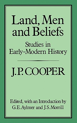 Land, Men and Beliefs: Studies in Early-Modern History - Cooper, J P