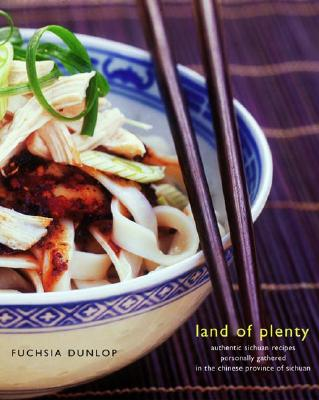 Land of Plenty: A Treasury of Authentic Sichuan Cooking - Dunlop, Fuchsia