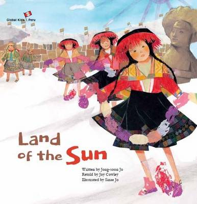 Land of the Sun: Peru - Jo, Jong-Soon, and Cowley, Joy (Editor), and Yoon, Mike S. (Translated by)