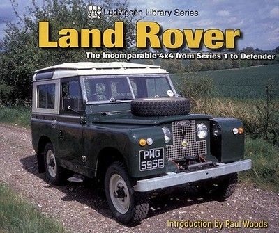 Land Rover: The Incomparable 4x4 from Series 1 to Defender - Woods, Paul