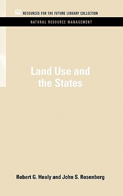 Land Use and the States - Healy, Robert G., and Rosenberg, John S.