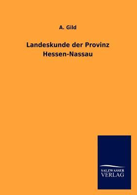 Landeskunde Der Provinz Hessen-Nassau - Gild, A