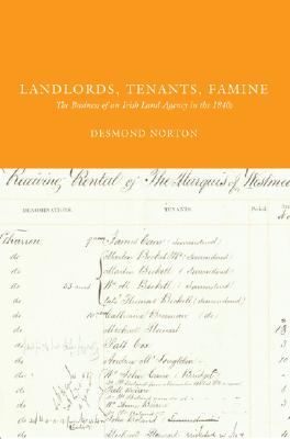 Landlords, Tenants, Famine: The Business of an Irish Land Agency in the 1840s - Norton, Desmond