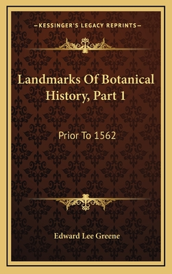 Landmarks of Botanical History, Part 1: Prior to 1562: A Study of Certain Epochs in the Development of the Science of Botany (1909) - Greene, Edward Lee