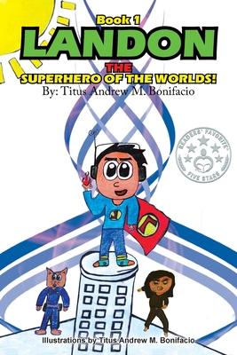 Landon, the Superhero of the Worlds! - Bonifacio, Titus Andrew M