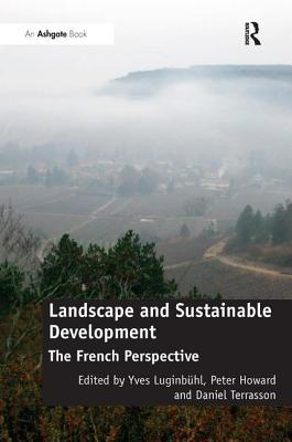Landscape and Sustainable Development: The French Perspective - Luginbuhl, Yves, and Howard, Peter, and Terrasson, Daniel (Editor)