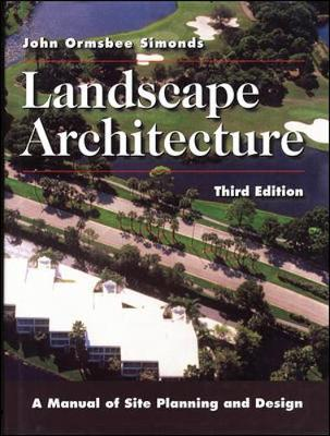 Landscape Architecture: A Manual of Site Planning and Design - Simonds, John Ormsbee
