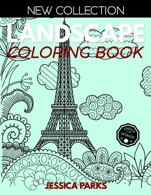 Landscape Coloring Book: Stress Relieving Landscape Designs For Anger Release, Adult Relaxation And Meditation - Parks, Jessica
