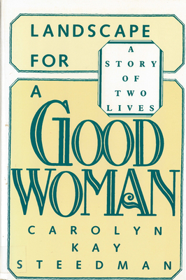 Landscape for a Good Woman: A Story of Two Lives - Steedman, Carolyn Kay