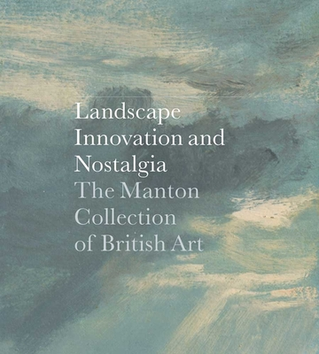 Landscape, Innovation, and Nostalgia - Clarke, Jay A (Editor), and Barringer, Tim (Contributions by), and Bermingham, Ann, Professor (Contributions by)