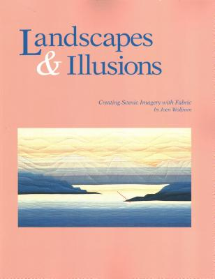 Landscapes and Illusions. Creating Scenic Imagery with Fabric - Wolfrom, Joen