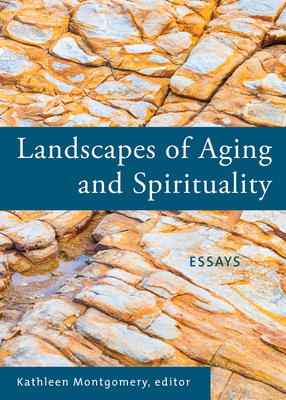 Landscapes of Aging and Spirituality: Essays - Montgomery, Kathleen (Editor)