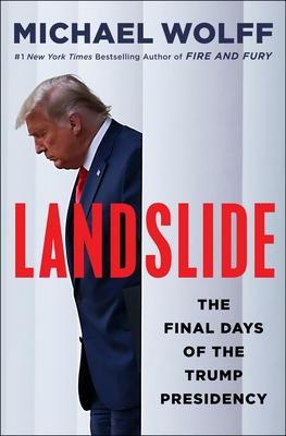 Landslide: The Final Days of the Trump Presidency - Wolff, Michael