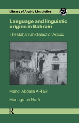 Lang & Linguistic in Bahrain Mon: The Baharnah Dialect of Arabic - Al-Tajir, Mahdi Abdalla
