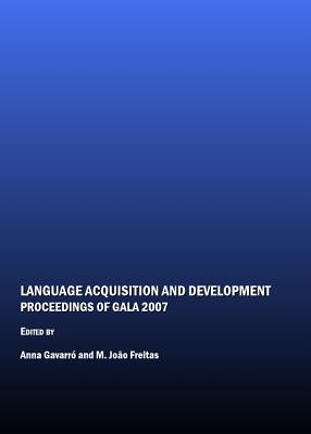 Language Acquisition and Development: Proceedings of Gala 2007 - Freitas, M Joao, Professor (Editor), and Gavarro, Anna (Editor)
