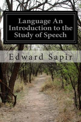 Language an Introduction to the Study of Speech - Sapir, Edward