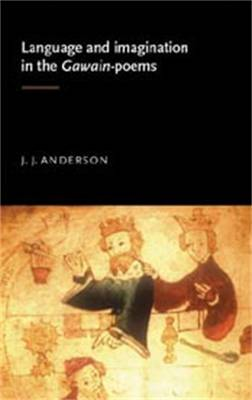 Language and Imagination in the Gawain Poems - Anderson, J J