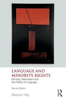 Language and Minority Rights: Ethnicity, Nationalism and the Politics of Language - May, Stephen