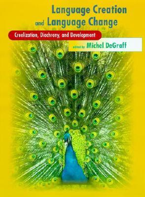 Language Creation and Language Change: Creolization, Diachrony, and Development - De Graff, Michel (Editor)