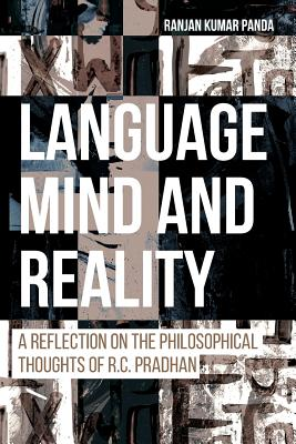 Language, Mind and Reality: A Reflection on the Philosophical Thoughts of R.C. Pradhan - Panda, Ranjan Kumar (Editor)