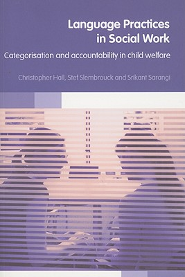 Language Practices in Social Work: Categorisation and Accountability in Child Welfare - Hall, Christopher, and Slembrouck, Stefaan, and Sarangi, Srikant