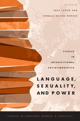 Language, Sexuality, and Power: Studies in Intersectional Sociolinguistics - Levon, Erez (Editor), and Mendes, Ronald Beline (Editor)