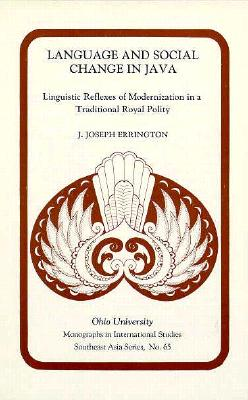 Language & Social Change Java: Linguistic Reflexes of Modernization in a Traditional Royal Polity - Errington, Joseph J