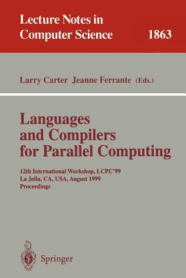 Languages and Compilers for Parallel Computing: 12th International Workshop, Lcpc'99 La Jolla, CA, USA, August 4-6, 1999 Proceedings - Carter, Larry (Editor), and Ferrante, Jeanne (Editor)