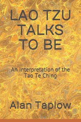 Lao Tzu Talks to Be: An Interpretation of the Tao Te Ching - Taplow, Alan