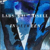 Lars-Erik Rosell: In Between - Erik Lundkvist (organ); Kristine Scholz (piano); Lars Freden (organ); Lars-Erik Rosell (piano); Lise-Lotte Axelsson (piano);...