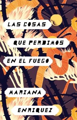 Las Cosas Que Perdimos En El Fuego: Things We Lost in the Fire - Spanish-Language Edition - Enriquez, Mariana
