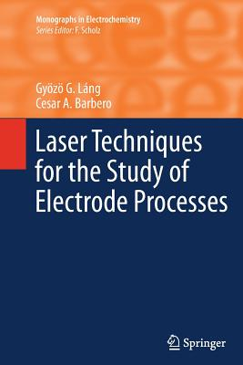 Laser Techniques for the Study of Electrode Processes - Lang, Gyozo G, and Barbero, Cesar A