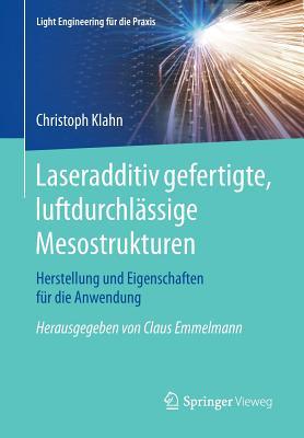 Laseradditiv Gefertigte, Luftdurchlassige Mesostrukturen: Herstellung Und Eigenschaften Fur Die Anwendung - Klahn, Christoph