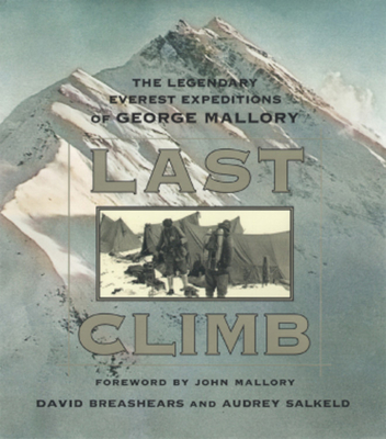 Last Climb: The Legendary Everest Expedition of George Mallory - Breashears, David, and Salkeld, Audrey, and Mallory, John (Foreword by)